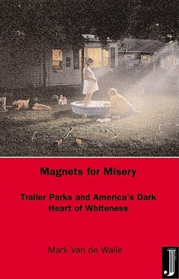 Magnets for Misery: Trailer Parks and America's Dark Heart of Whiteness