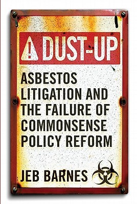 Dust-Up: Asbestos Litigation and the Failure of Commonsense Policy Reform
