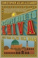 a-carpet-ride-to-khiva-seven-years-on-the-silk-road