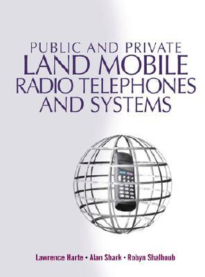 Public and Private Land Mobile Radio Telephones and Systems