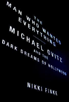 The Man Who Wanted Everything: Michael Ovitz And The Dark Dreams Of Hollywood
