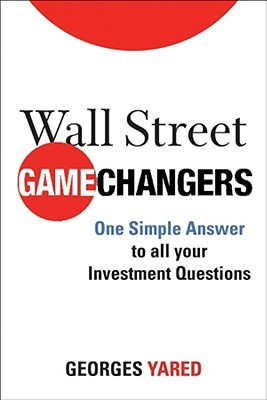 Wall Street Game Changers: One Simple Answer To All Your Investment Questions