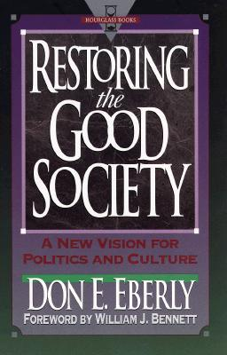 Restoring the Good Society: A New Vision for Politics and Culture