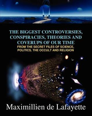 The Biggest Controversies, Conspiracies, Theories And Coverup... by Jean-Maximillien De La Croi...