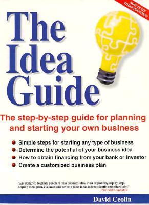 The Idea Guide: A Step-By-Step Guide for Planning and Starting Your Own Business
