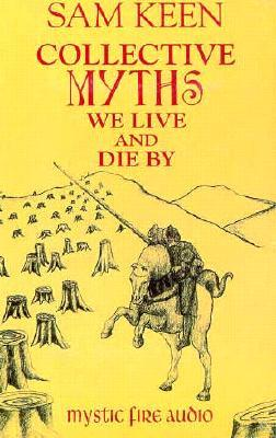 Collective Myths We Live and Die by