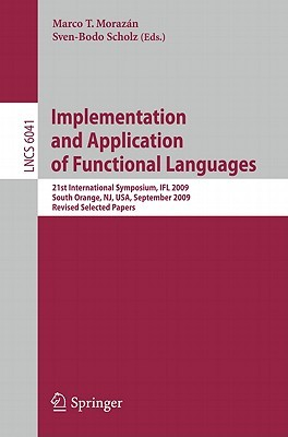Implementation And Application Of Functional Languages: 21st International Symposium, Ifl 2009, South Orange, Nj, Usa, September 23 25, 2009, Revised ... Computer Science And General Issues)