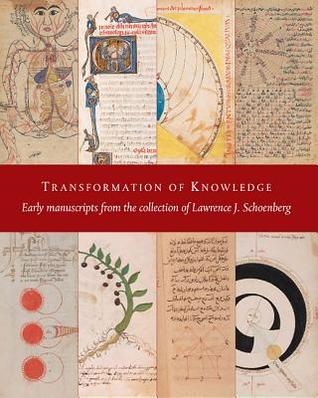Transformation of Knowledge: Early Manuscripts from the Collection of Lawrence J. Schoenberg