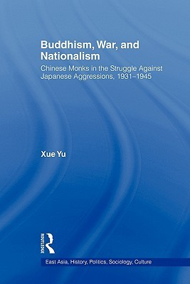 Buddhism, War, and Nationalism: Chinese Monks in the Struggle Against Japanese Aggression 1931-1945