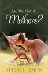 Are We Not All Mothers? by Sheri Dew