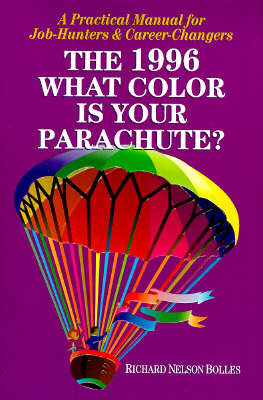 What Color Is Your Parachute?: A Practical Manual for Job-Hunters & Career-Changers, 1996