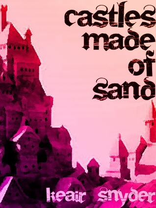 Castles Made of Sand by Keair Snyder