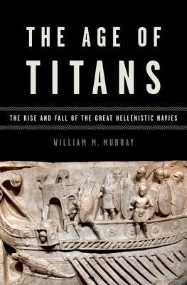 Age of Titans: The Rise and Fall of the Great Hellenistic Navies 978-0195388640 FB2 iBook EPUB por William M. Murray