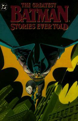 The Greatest Batman Stories Ever Told vol. 01