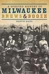 A Spirited History of Milwaukee Brews & Booze by Martin Hintz