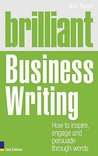 Brilliant Business Writing: How to Inspire, Engage and Persuade Through Words