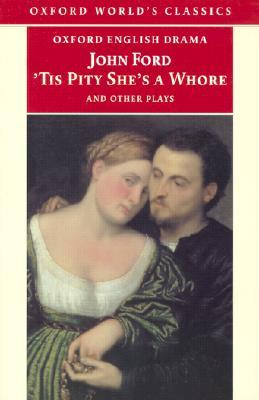 Tis Pity Shes a Whore and Other Plays