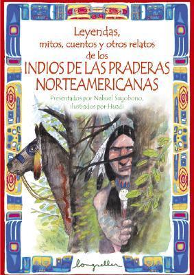 Leyendas, mitos, cuentos y otros relatos de los Indios de las praderas Norteamericanas/ Legends, myths, stories and other Indian narratives of the North Americans prairies