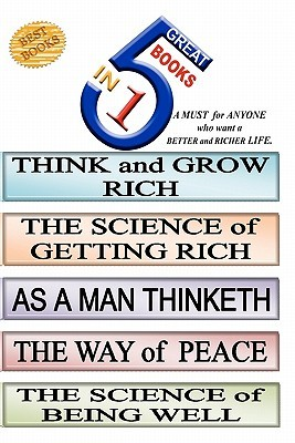 5 Great Books in 1: Think and Grow Rich/the Science of Getting Rich/as a Man Thinketh/the Way of Peace/the Science of Being Well