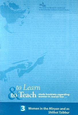 To Learn and to Teach: Number Three: Women in the Minyan and as Shlihot Tzibbur