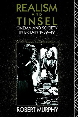 Realism and Tinsel: Cinema and Society in Britain 1939-48