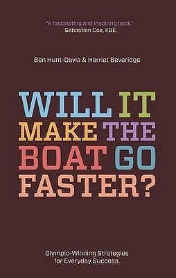Will It Make the Boat Go Faster?: Olympic-Winning Strategies for Everyday Success