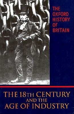 The Oxford History of Britain: Volume 4: The Eighteenth Century and the Age of Industry