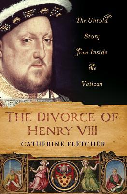 The Divorce of Henry VIII by Catherine Fletcher