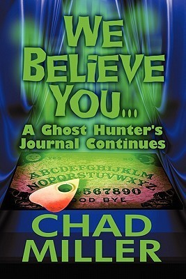 We Believe You...a Ghost Hunter's Journal Continues