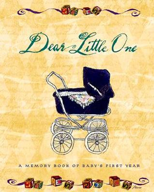 Dear Little One: A Memory Book Of Baby's First Year