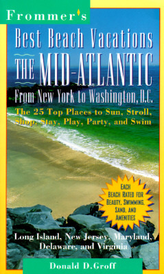 Frommer's Best Beach Vacations: The Mid-Atlantic: From New York to Washington, D.C.; The 25 Top Places to Sun, Stroll, Shop, Stay, Play, Party, and Swim