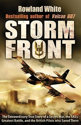 Storm Front: The Epic True Story of a Secret War, the SAS's Greatest Battle, and the British Pilots who Saved Them