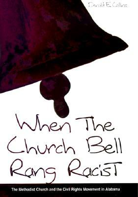 When the Church Bell Rang Racist: The Methodist Church and the Civil Rights Movement in Alabama