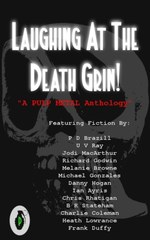 Laughing at the Death Grin! by Pulp Metal Fiction