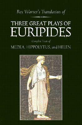 Three Great Plays: Medea / Hippolytus / Helen