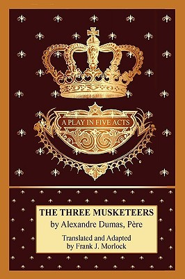 The Three Musketeers: A Play in Five Acts