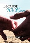 Because We Care by Fran Lewis