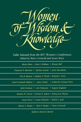 Women of Wisdom and Knowledge: Talks Selected from the Byu Women's Conferences