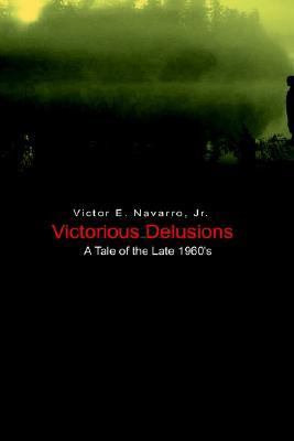 Victorious Delusions: A Tale of the Late 1960's