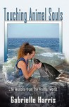 Touching Animal Souls - Developing Awareness Through the Anim... by Gabrielle Harris