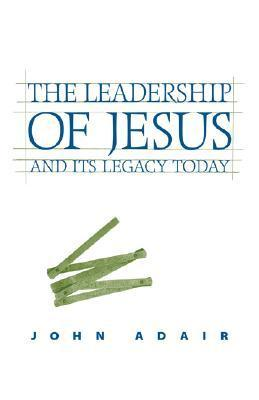 The Leadership of Jesus and Its Legacy Today
