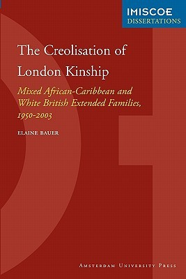The Creolisation of London Kinship. Mixed African-Caribbean and White British Extended Families, 1950-2003
