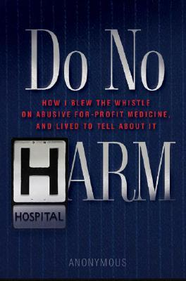 Do No Harm: How I Blew the Whistle on Abusive For-Profit Medicine, and Lived to Tell the Tale