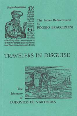 Travelers In Disguise: Narratives Of Eastern Travel By Poggio Bracciolini And Ludovico De Varthema (Harvard Texts From The Romance Languages)
