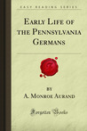Early Life Of The Pennsylvania Germans (Forgotten Books)