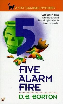 Five-Alarm Fire by D.B. Borton