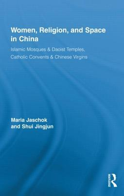 Women, Religion, and Space in China: Islamic Mosques & Daoist Temples, Catholic Convents & Chinese Virgins