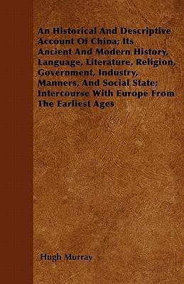 An Historical and Descriptive Account of China; Its Ancient and Modern History, Language, Literature, Religion, Government, Industry, Manners, and So
