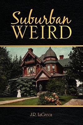 Suburban weird by Jody  R. Lagreca