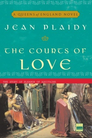 The Courts of Love: The Story of Eleanor of Aquitaine (Queens of England, #5)